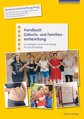 Handbuch Geburts- und Familienvorbereitung: Grundlagen und Anwendung für die Kursarbeit (Bücher für Hebammen)