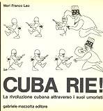 Cuba rie! La rivoluzione cubana attraverso i suoi umoristi.