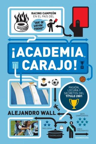¡Academia, carajo!: Pasión, locura y secretos del título 2001 por Alejandro Wall