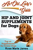 Hip and Joint Supplements for Dogs: Top 10 Supplements for Senior Dogs (Nutramax Dasuquin with MSM,TerraMax Pro Hip & Joint Supplement,Pet Naturals Hip & Joint Tablets,Liquid Health K9 Glucosamine)