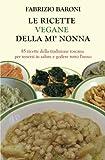 Le ricette vegane della mi' nonna: 85 piatti della tradizione toscana  per tenersi in salute e godere tutto l'anno