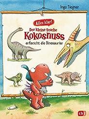 Alles klar! Der kleine Drache Kokosnuss erforscht... Die Dinosaurier: Mit zahlreichen Sach- und Kokosnuss-Illu