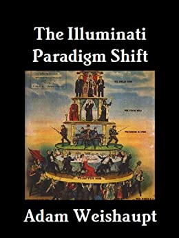 The Illuminati Paradigm Shift (The Illuminati Series Book 2) by [Weishaupt, Adam]
