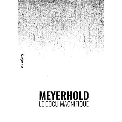 Meyerhold, Le Cocu magnifique (Rewind)