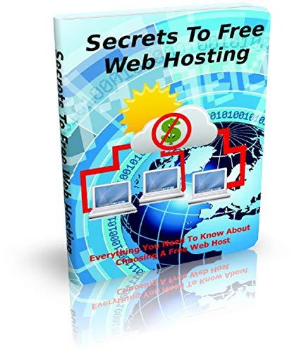 Secrets To Free Web Hosting: web hosting (English Edition)