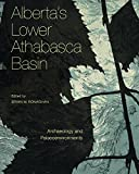 Front cover for the book Alberta's Lower Athabasca Basin : Archaeology and Palaeoenvironments by Brian M. Ronaghan