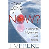 How Long Is Now?: A Journey to Enlightenment...and Beyond by Tim Freke (2009-08-15)