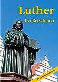 LUTHER: Ein Reiseführer zu bedeutenden Wirkungsstätten des Reformators in Deutschland