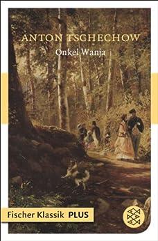 Onkel Wanja: Szenen aus dem Landleben in 4 Akten (Fischer Klassik)