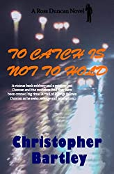 To Catch Is Not To Hold: A Ross Duncan Novel (Ross Duncan Novels Book 4)