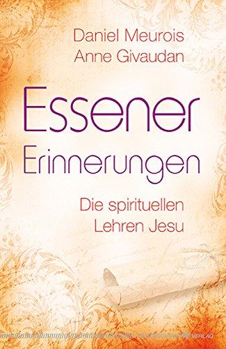 Essener Erinnerungen: Die spirituellen Lehren Jesu