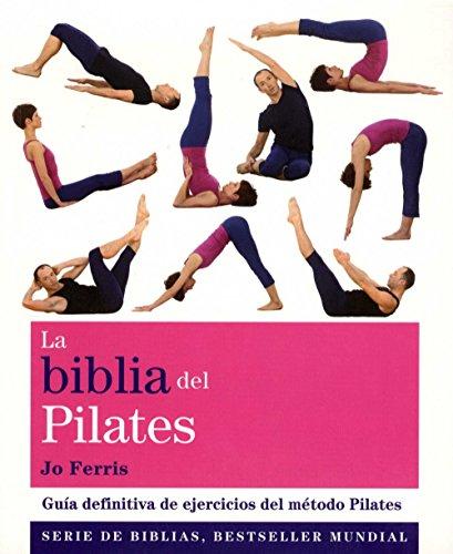 La biblia del pilates : guía definitiva de ejercicios del método pilates por Jo Ferris