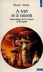 A TORT ET A RAISON. Intercritique de la science et du mythe de Henri Atlan