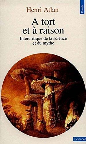 A TORT ET A RAISON. Intercritique de la science et du mythe par Henri Atlan