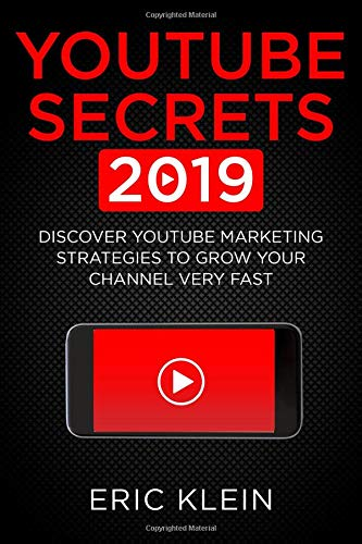 YouTube Secrets 2019: Discover YouTube Marketing Strategies to Grow Your Channel Very Fast (You Tube-marketing)
