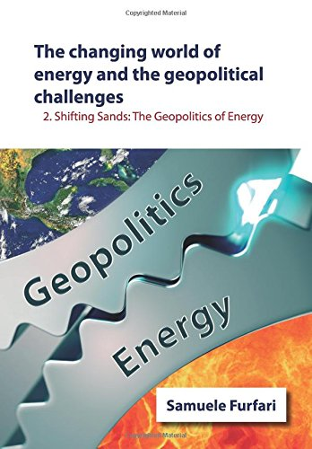 The Changing World of Energy and the Geopolitical Challenges: Shifting Sands: The Geopolitics of Energy