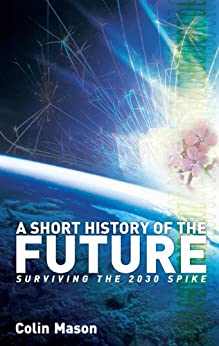 A Short History of the Future: Surviving the 2030 Spike by [Mason, Colin]