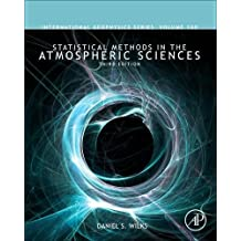 Statistical Methods in the Atmospheric Sciences (International Geophysics) (International Geophysics Series, Band 100)