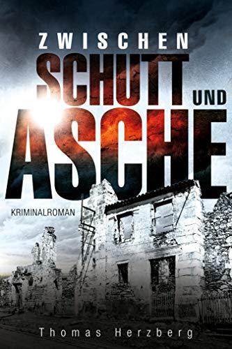 Zwischen Schutt und Asche: Kriminalroman