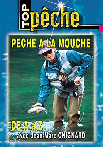 Pêche à la mouche de A à Z avec Jean-Marc Chignard - Top Pêche - Pêche a la mouche