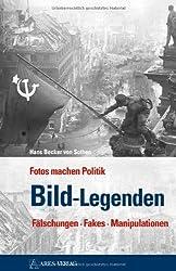 Bild-Legenden: Fotos machen Politik Fälschungen . Fakes . Manipulationen von Sothen, Hans Becker von (2013) Gebundene Ausgabe