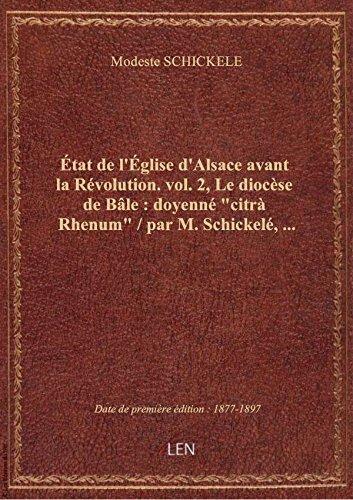 État de l'Église d'Alsace avant la Révolution. vol. 2, Le diocèse de Bâle : doyenné citrà Rhenum