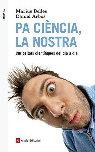 Pa ciència, la nostra: Curiositats científiques del dia a dia (Inspira Book 60) (Catalan Edition) por Daniel Arbós