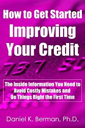 How to Get Started Improving Your Credit: The Inside Information You Need to Avoid Costly Mistakes and Do Things Right the First Time (U.S. Credit Secrets Series Book 2) (English Edition)