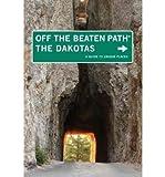 [ [ [ The Dakotas: A Guide to Unique Places (Off the Beaten Path Dakotas) [ THE DAKOTAS: A GUIDE TO UNIQUE PLACES (OFF T