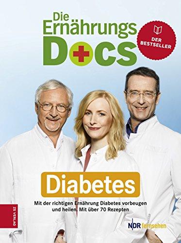 Die Ernährungs-Docs: Diabetes - Mit der richtigen Ernährung Diabetes vorbeugen und heilen [Kindle-Edition]