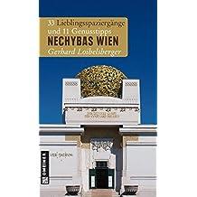 Nechybas Wien: 33 Lieblingsspaziergänge und 11 Genusstipps (Lieblingsplätze im GMEINER-Verlag)