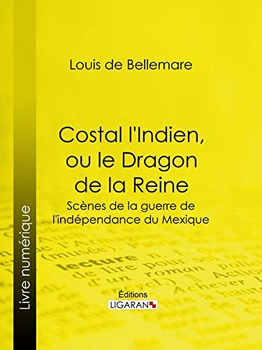 Livres Costal l'Indien, ou le Dragon de la Reine: Scènes de la guerre de l'indépendance du Mexique pdf, epub