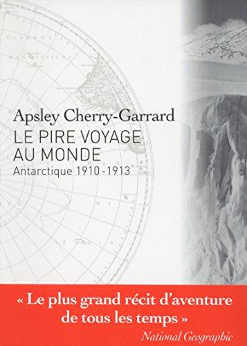 Le Pire voyage au monde - Antarctique 1910-1913