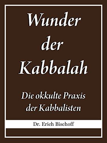 Wunder der Kabbalah: Die okkulte Praxis der Kabbalisten