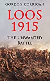 Loos 1915: The Unwanted Battle by Gordon Corrigan