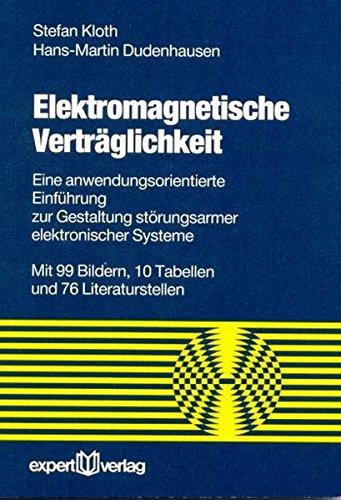 Elektromagnetische Verträglichkeit. Eine anwendungsorientierte Einführung zur Gestaltung störungsarmer elektronischer Systeme