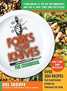 Forks Over Knives - The Cookbook: Over 300 Recipes for Plant-Based Eating All Through the Year by [Sroufe, Del]
