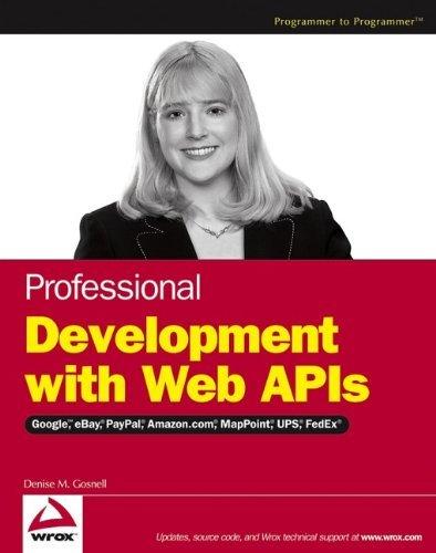 professional-development-with-web-apis-google-ebay-amazoncom-mappoint-fedex-by-denise-m-gosnell-2005