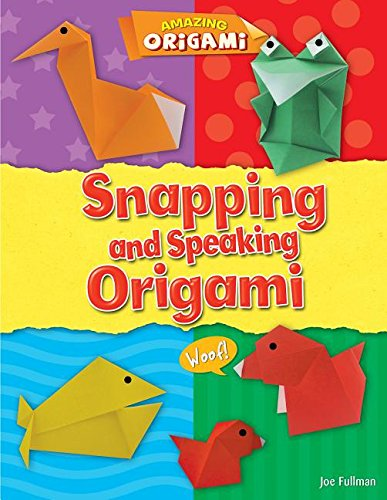 Snapping and Speaking Origami (Amazing Origami)
