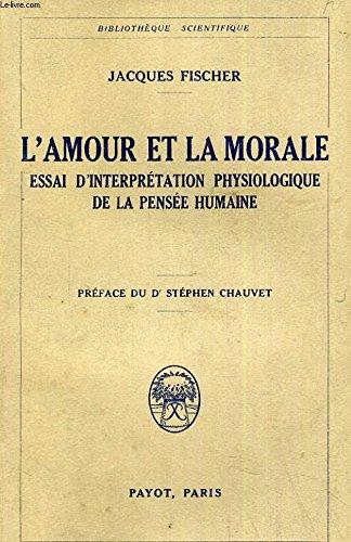 L AMOUR ET LE MORALE ESSAI D INTERPRETATION PHYSIOLOGIQUE DE LA PENSEE HUMAINE