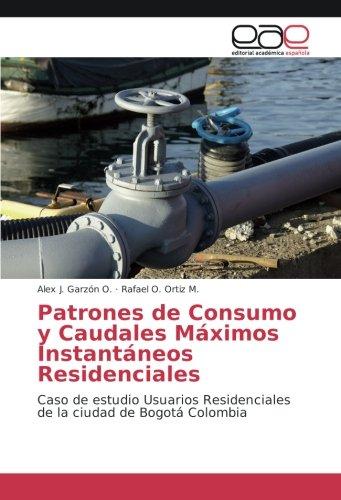 Patrones de Consumo y Caudales Máximos Instantáneos Residenciales: Caso de estudio Usuarios Residenciales de la ciudad de Bogotá Colombia por Alex J. Garzón O.