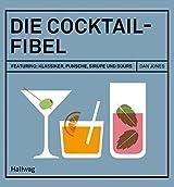 Die Cocktail-Fibel: Featuring: Klassiker, Punsche, Sirupe und Sours (Hallwag Allgemeine Einführungen) (German Edition)