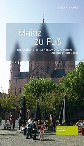 Mainz zu Fuß: Die schönsten Sehenswürdigkeiten zu Fuß entdecken