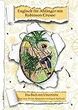 Englisch für Anfänger mit Robinson Crusoe: Das Buch mit Untertiteln - Zweisprachiges Buch Englisch Deutsch - Zweisprachige Lektüre - Englisch Lernen - Bilinguales Buch - Paralleltext