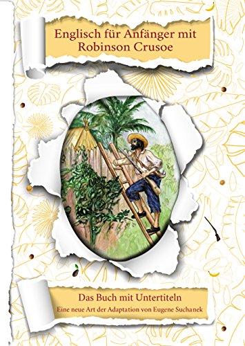 Englisch für Anfänger mit Robinson Crusoe: Das Buch mit Untertiteln - Zweisprachiges Buch Englisch Deutsch - Zweisprachige Lektüre - Englisch Lernen - Bilinguales Buch - Paralleltext (English Edition)