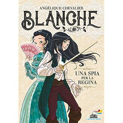Una Spia Per La Regina. Blanche