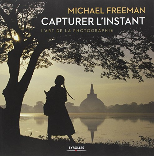 Capturer l'instant : L'art de la photographie par Michael Freeman