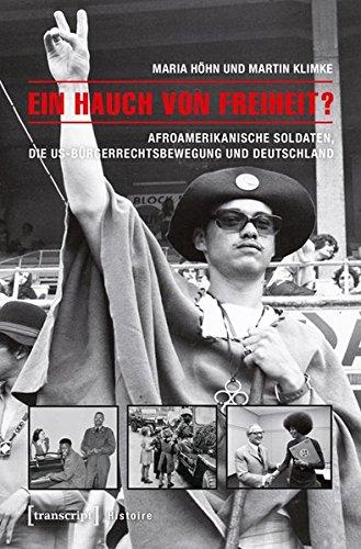 Ein Hauch von Freiheit?: Afroamerikanische Soldaten, die US-Bürgerrechtsbewegung und Deutschland (Histoire)