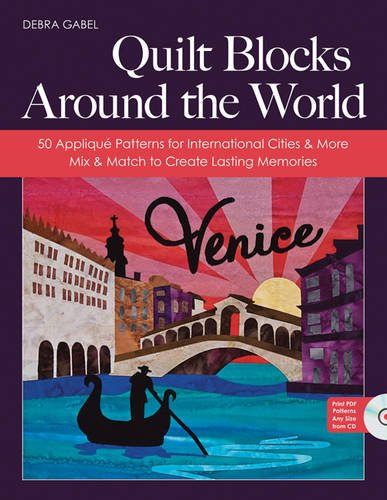 Quilt Blocks Around the World: 50 Applique Patterns for International Cities & More - Mix & Match to Create Lasting Memories