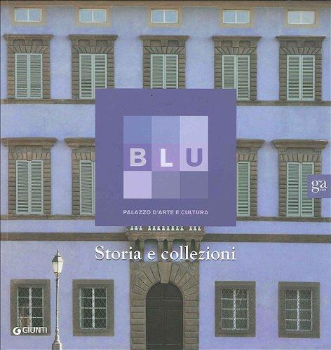 Blu. Palazzo d'arte e cultura. Storia e collezioni (Cataloghi mostre) por Sabrina Carollo